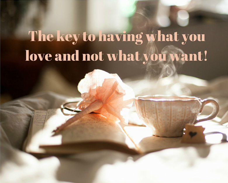 The-key-to-having-what-you-love-and-not-what-you-want2